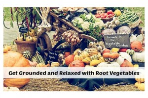 Get Grounded and Relaxed with Root Vegetables